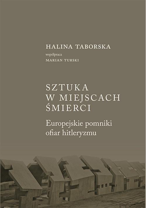 okładka Sztuka w miejscach śmierci Europejskie pomniki ofiar hitleryzmu, Książka | Taborska Halina