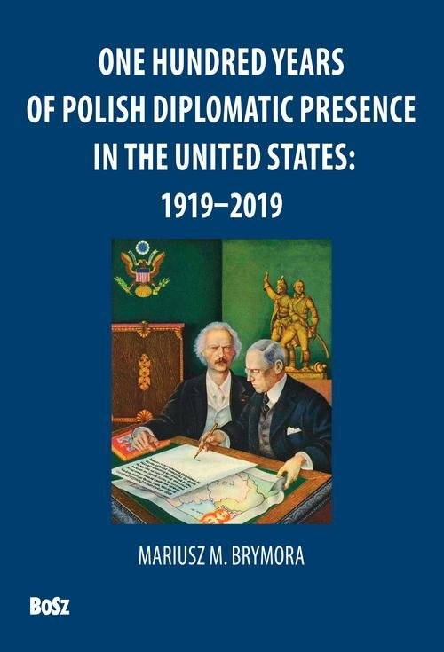 okładka One Hundred Years Of Polish Diplomatic Presence In The United States: 1919-2019, Książka | Mariusz Brymora, Andrzej Barecki