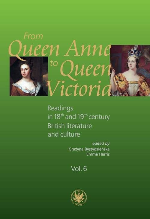 okładka From Queen Anne to Queen Victoria. Readings in 18th and 19th century British Literature and Culture, Książka | Emmy Harris, Grażyna Bystydzieńska