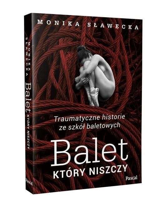 okładka Balet, który niszczy Traumatyczne historie ze szkół baletowych, Książka | Sławecka Monika