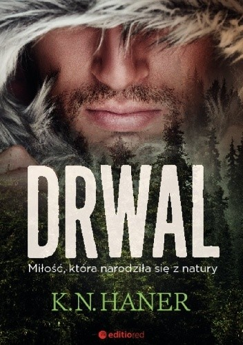okładka Drwal. Miłość, która narodziła się z natury , Książka | K.N.  Haner