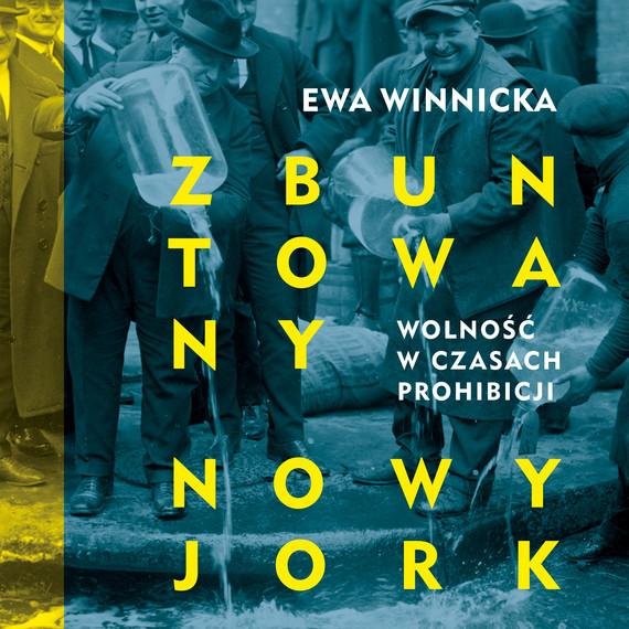 okładka Zbuntowany Nowy Jork. Wolność w czasach prohibicji, Audiobook | Ewa Winnicka