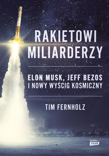 okładka Rakietowi miliarderzy. Elon Musk, Jeff Bezos i nowy wyscig kosmiczny, Książka | Fernholz Tim