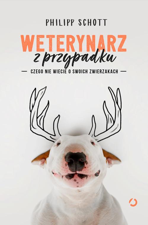 okładka Weterynarz z przypadku. Czego nie wiecie o swoich zwierzakach, Książka | Schott Philipp