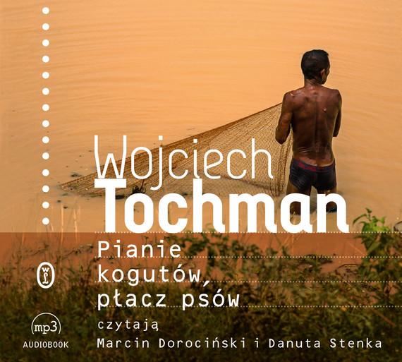 okładka Pianie kogutów, płacz psów, Audiobook | Wojciech Tochman