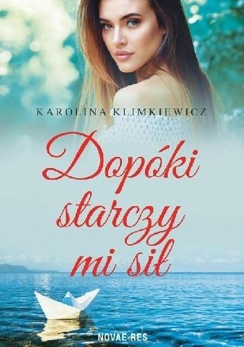 okładka Dopóki starczy mi sił, Książka   Karolina  Klimkiewicz