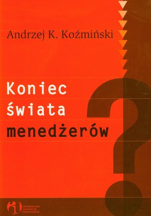 okładka Koniec świata menedżerów, Książka | Andrzej K. Koźmiński