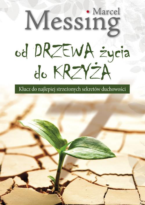 okładka Od drzewa życia do krzyża Klucz do najlepiej strzeżonych sekretów duchowości, Książka | Messing Marcel