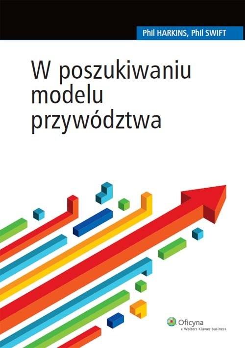 okładka W poszukiwaniu modelu przywództwa, Książka | Phil Harkins, Phil Swift