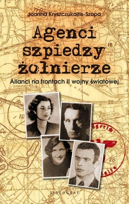 okładka Agenci szpiedzy żołnierze Alianci na frontach II wojny światowej, Książka | Joanna Kryszczukajtis-Szopa