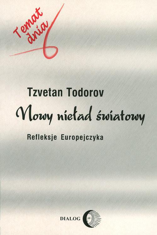 okładka Nowy nieład światowy Refleksje Europejczyka, Książka   Todorov Tzvetan