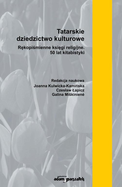 okładka Tatarskie dziedzictwo kulturowe. Rękopiśmienne księgi religijne. 50 lat kitabistyki (tom 1)książka |  | Kulwicka-Kamińska (red.)Joanna, Łapic Czesław