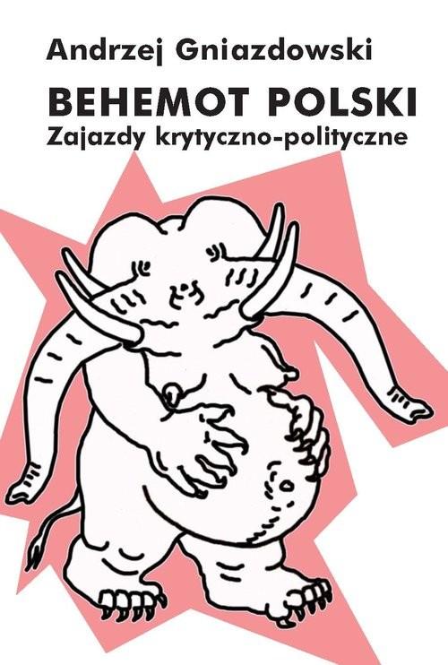 okładka Behemot polski Zajazdy krytyczno-polityczne, Książka   Gniazdowski Andrzej