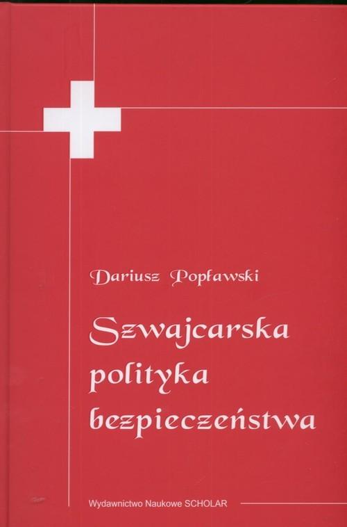 okładka Szwajcarska polityka bezpieczeństwa, Książka | Popławski Dariusz