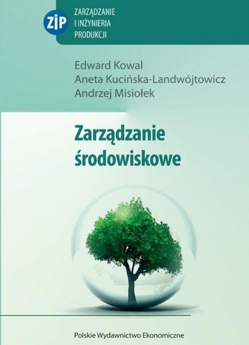 okładka Zarządzanie środowiskowe, Książka | Edward  Kowal, Aneta  Kucińska-Landwójtowicz, M