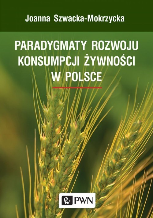 okładka Paradygmaty rozwoju konsumpcji żywności w Polsce, Książka | Szwacka-Mokrzycka Joanna