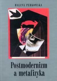 okładka Postmodernizm a metafizyka, Książka   Perkowska Halina