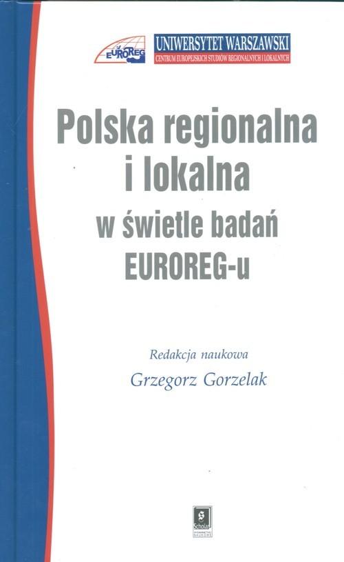 okładka Polska regionalna i lokalna w świetle badań EUROREG-u, Książka | Grzegorz Gorzelak