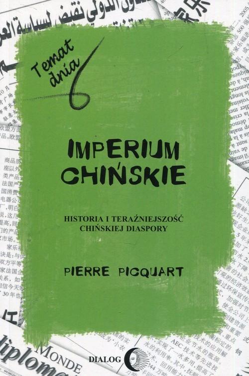 okładka Imperium chińskie Historia i teraźniejszość chińskiej diaspory, Książka   Pierre Picquart