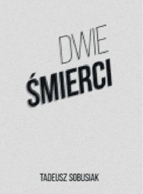 okładka Dwie śmierci, Książka | Tadeusz  Sobusiak