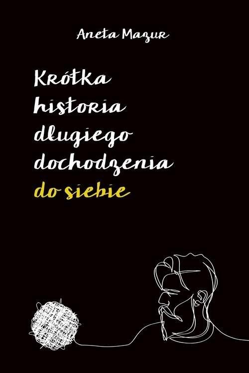 okładka Krótka historia długiego dochodzenia do siebie, Książka | Mazur Aneta