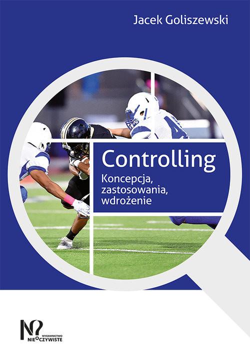okładka Controlling Koncepcja, zastosowania, wdrożenie, Książka   Goliszewski Jacek