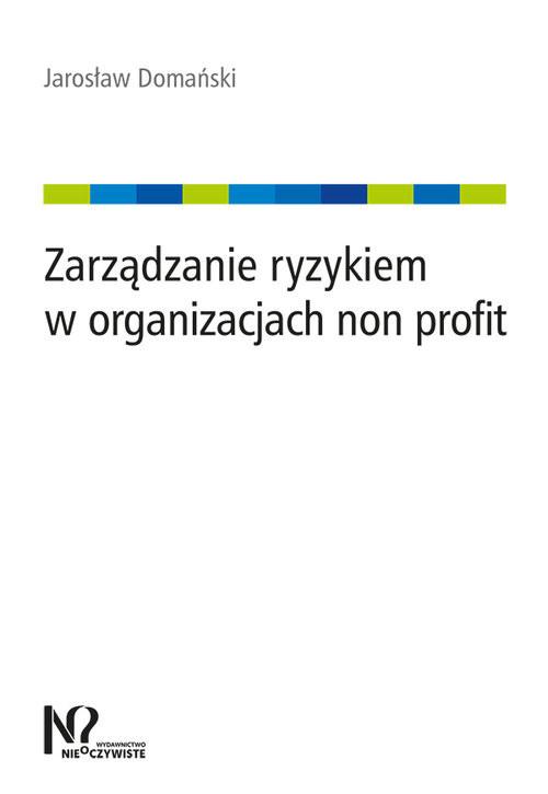 okładka Zarządzanie ryzykiem w organizacjach non profit, Książka   Domański Jarosław