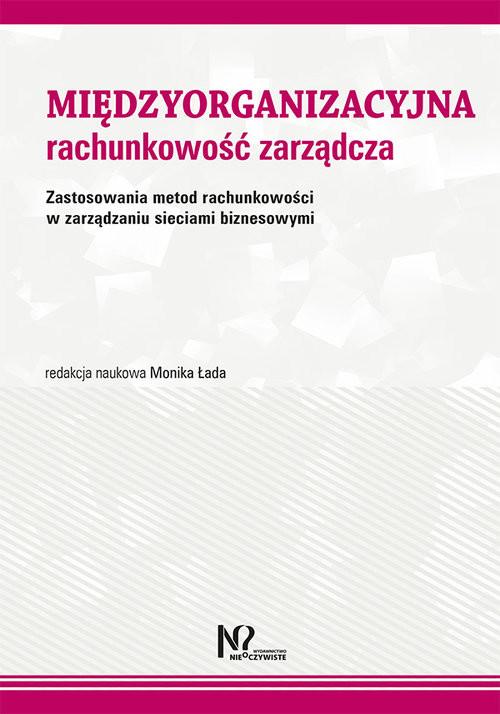 okładka Międzyorganizacyjna rachunkowość zarządcza Zastosowania metod rachunkowości w zarządzaniu sieciami biznesowymi, Książka  