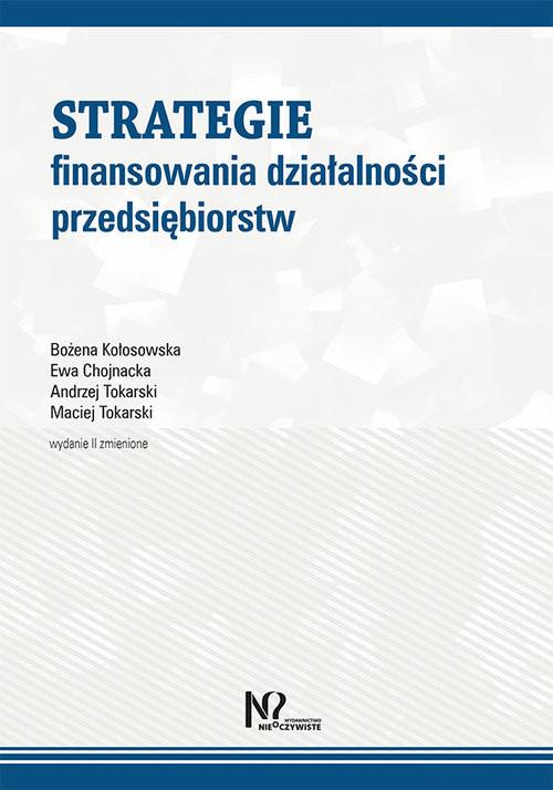okładka Strategie finansowania działalności przedsiębiorstw, Książka | Bożena Kołosowska, Ewa Chojnacka, An Tokarski