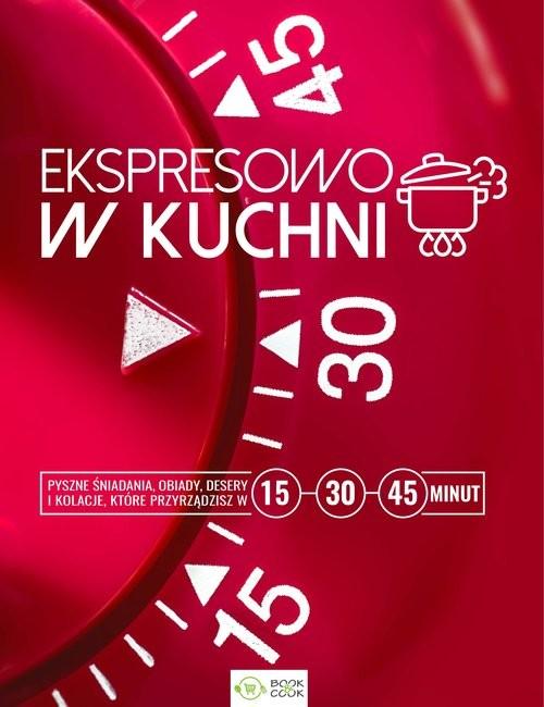 okładka Ekspresowo w kuchni 15, 30 i 45 min, Książka |