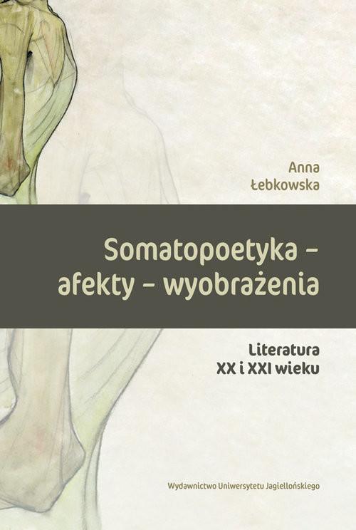 okładka Somatopoetyka - afekty - wyobrażenia Literatura XX i XXI wieku, Książka | Łebkowska Anna