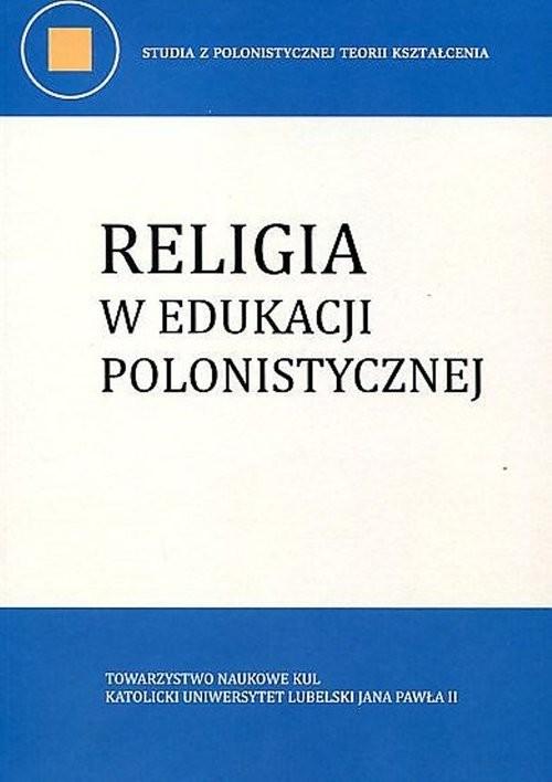 okładka Religia w edukacji polonistycznej, Książka |
