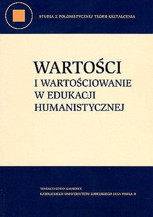 okładka Wartości i wartościowanie w edukacji humanistycznej, Książka | Marzec-Jóźwicka M.