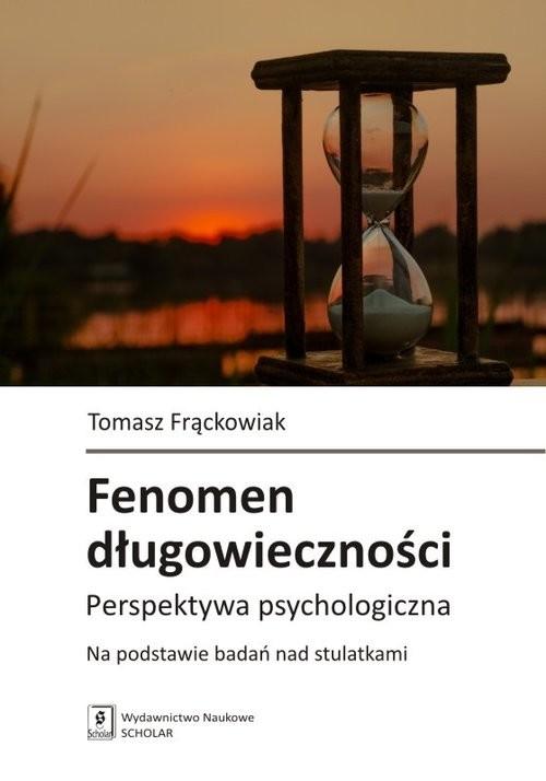 okładka Fenomen długowieczności Perspektywa psychologiczna. Na podstawie badań nad stulatkami, Książka | Frąckowiak Tomasz