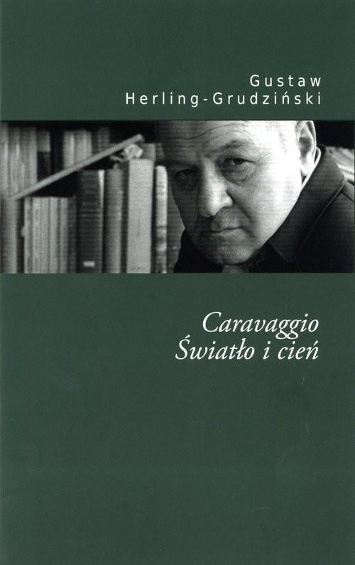 okładka Caravaggio Światło i cieńksiążka |  | Herling-Grudziński Gustaw