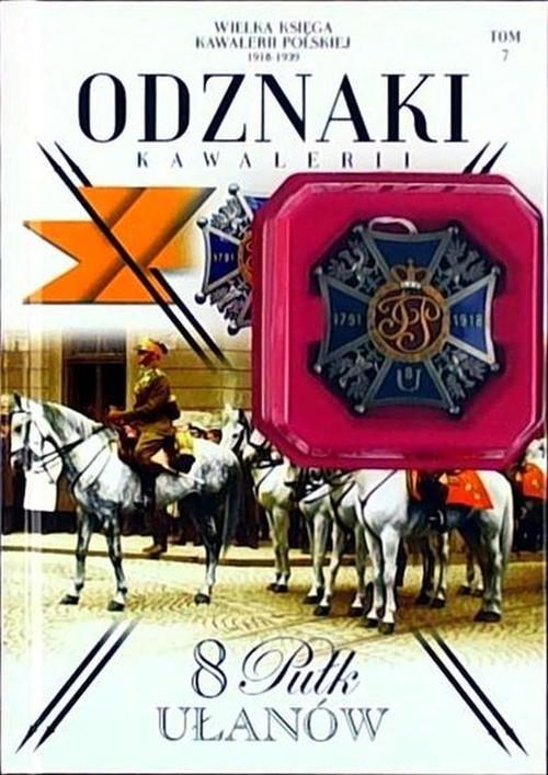 okładka Wielka Księga Kawalerii Polskiej 1918-1939 Tom 7 Odznaki Kawalerii 8 Pułk Ułanówksiążka |  |