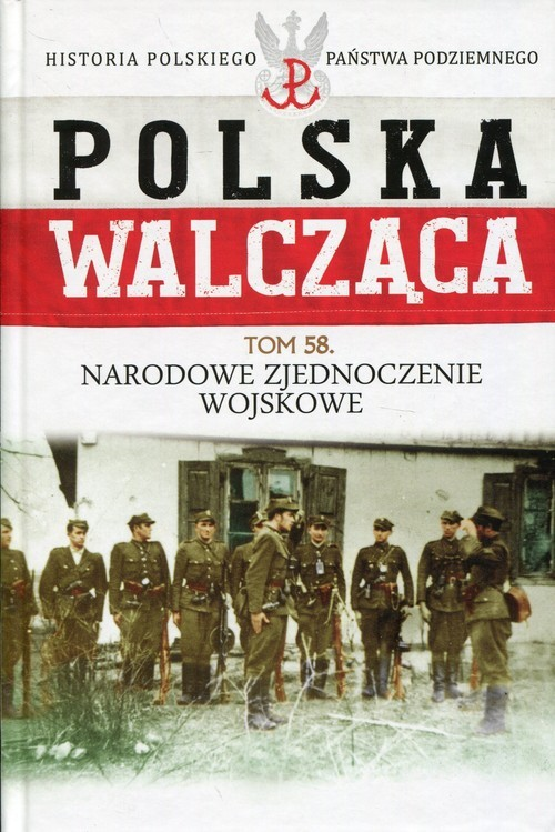 okładka Polska Walcząca Tom 58 Narodowe Zjednoczenie Wojskowe, Książka |