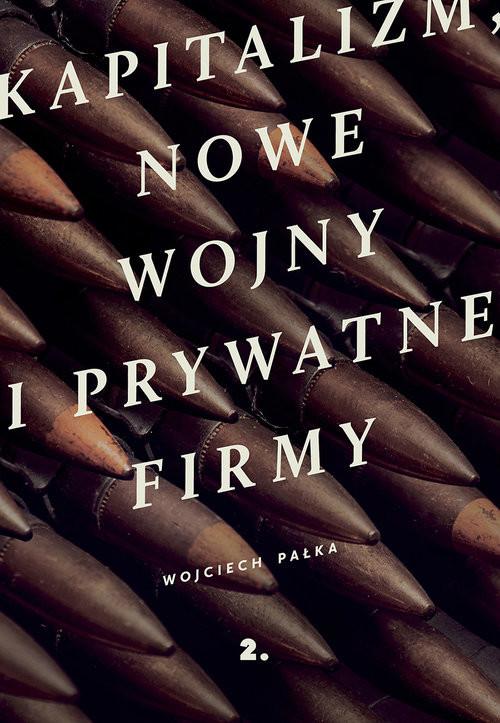 okładka Kapitalizm nowe wojny i prywatne firmy, Książka | Pałka Wojciech