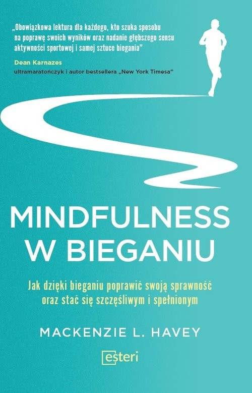 okładka Mindfulness w bieganiu Jak dzięki medytacyjnemu bieganiu poprawić swoją sprawność oraz stać się szczęśliwym i spełnionym, Książka | L. Havey Mackenzie