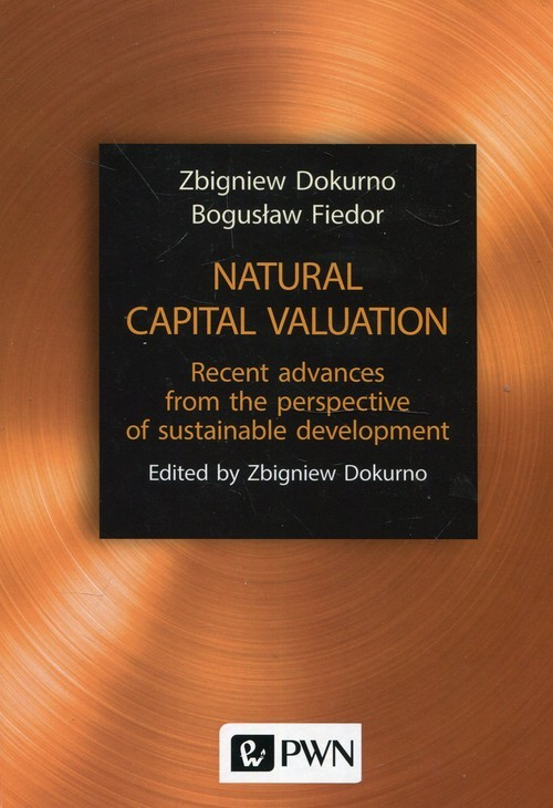 okładka Natural capital valuation Recent advances from the perspective of sustainable development, Książka | Zbigniew Dokurno, Bogusław Fiedor
