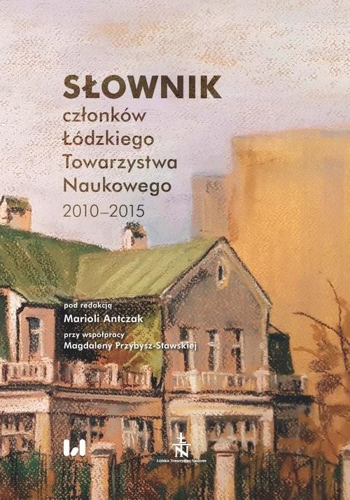 okładka Słownik członków Łódzkiego Towarzystwa Naukowego 2010-2015, Książka |