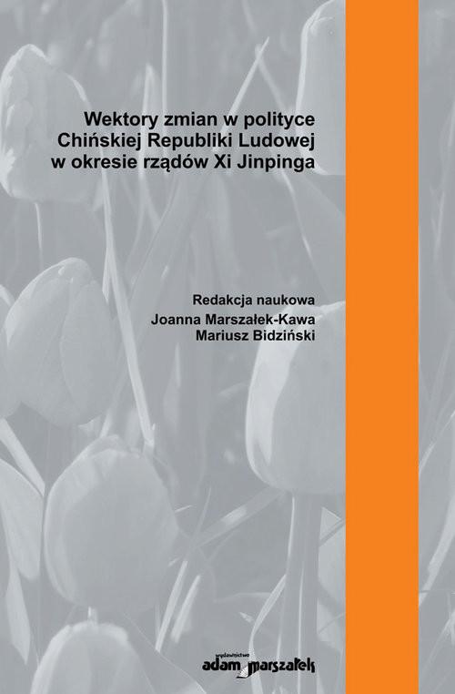 okładka Wektory zmian w polityce Chińskiej Republiki Ludowej w okresie rządów Xi Jinpinga, Książka |