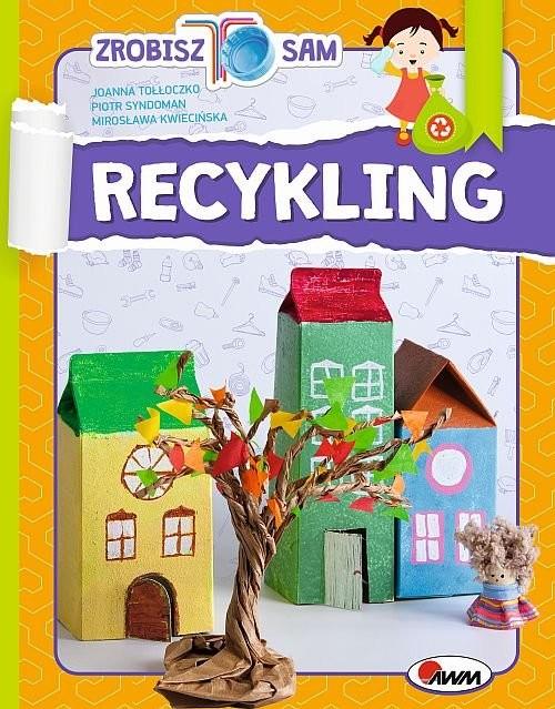 okładka Recykling Zrobisz to sam, Książka | Joanna Tołłoczko, Piotr Syndoman, Kwiecińska