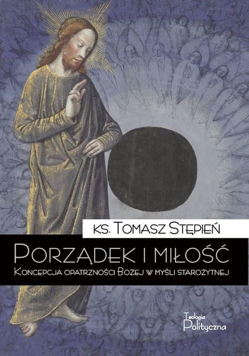 okładka Porządek i miłość Koncepcja opatrzności Bożej w myśli starożytnej, Książka | Stępień Tomasz