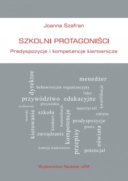 okładka Szkolni protagoniści Predyspozycje i kompetencje kierownicze, Książka | Szafran Joanna