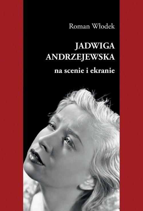 okładka Jadwiga Andrzejewska na scenie i ekranie, Książka | Włodek Roman