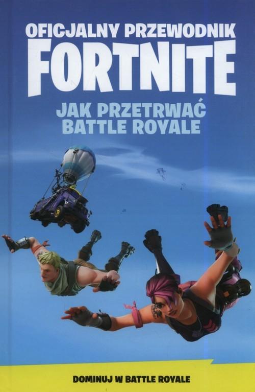 okładka Oficjalny Przewodnik Fortnite Jak Przetrwać Battle Royale, Książka |