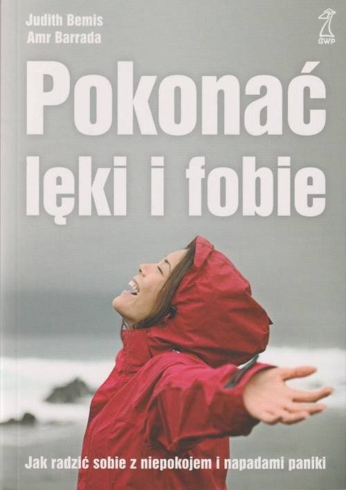 okładka Pokonać lęki i fobie Jak radzić sobie z niepokojem i napadami paniki, Książka | Judith Bemis, Amr Barrada