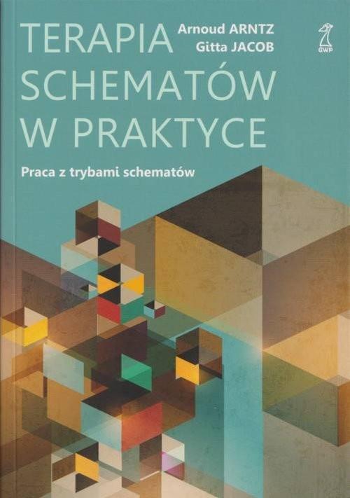 okładka Terapia schematów w praktyce Praca z trybami schematów / GWP, Książka | Arnoud Arntz, Gitta Jacob