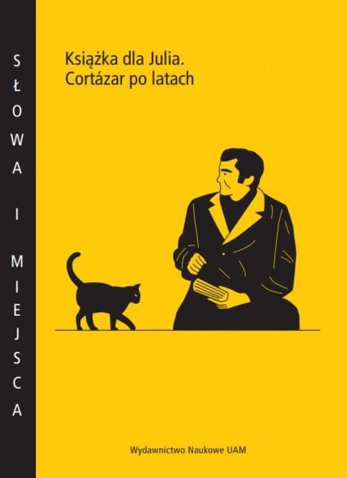 okładka Książka dla Julia Cortázar po latach, Książka |